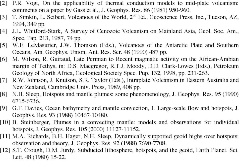 213, 1987, 74 pp. [5] W.E. LeMasurier, J.W. Thomson (Eds.), Volcanoes of the Antarctic Plate and Southern Oceans, Am. Geophys. Union, Ant. Res. Ser. 48 (1990) 487 pp. [6] M. Wilson, R.