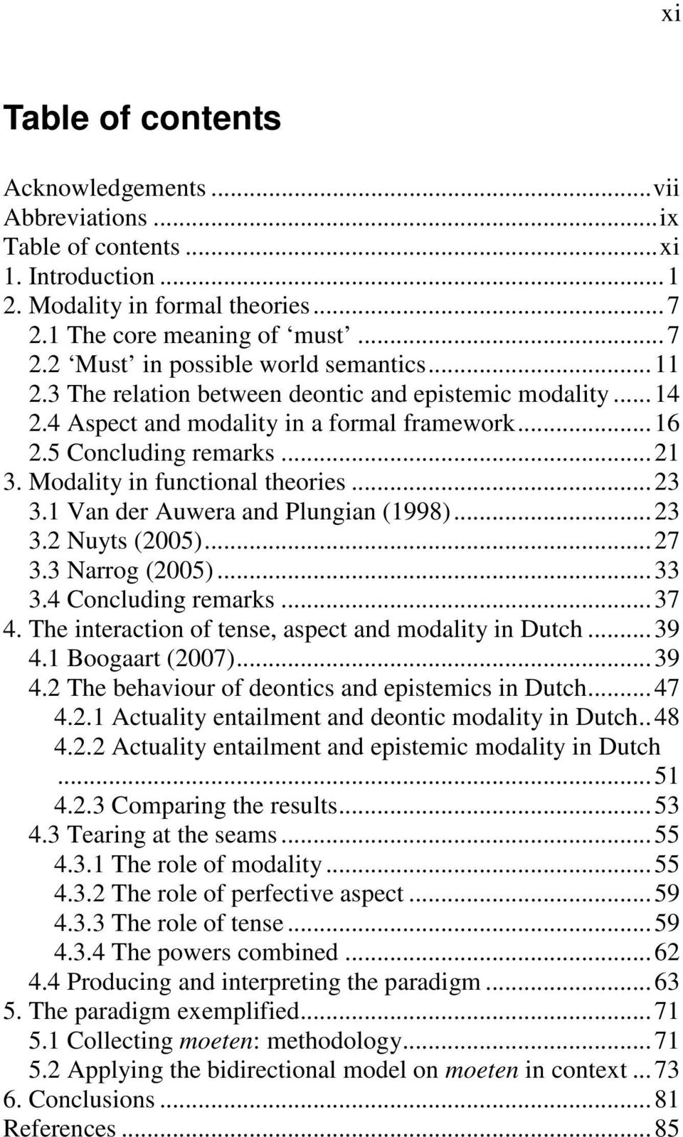 1 Van der Auwera and Plungian (1998)...23 3.2 Nuyts (2005)...27 3.3 Narrog (2005)...33 3.4 Concluding remarks...37 4. The interaction of tense, aspect and modality in Dutch...39 4.1 Boogaart (2007).