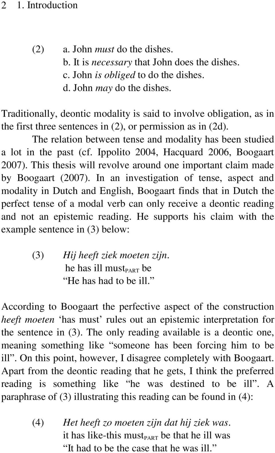 The relation between tense and modality has been studied a lot in the past (cf. Ippolito 2004, Hacquard 2006, Boogaart 2007).