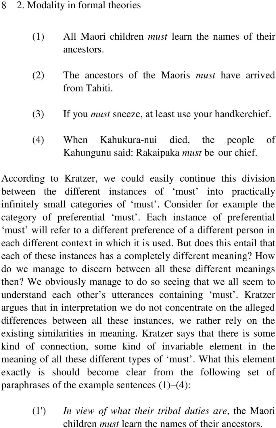 According to Kratzer, we could easily continue this division between the different instances of must into practically infinitely small categories of must.