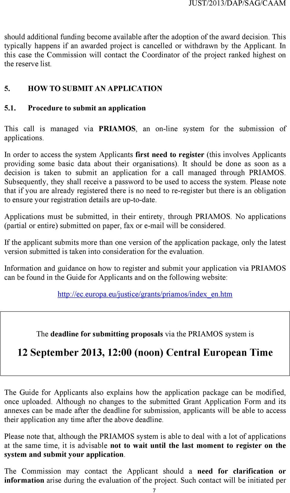 Procedure to submit an application This call is managed via PRIAMOS, an on-line system for the submission of applications.