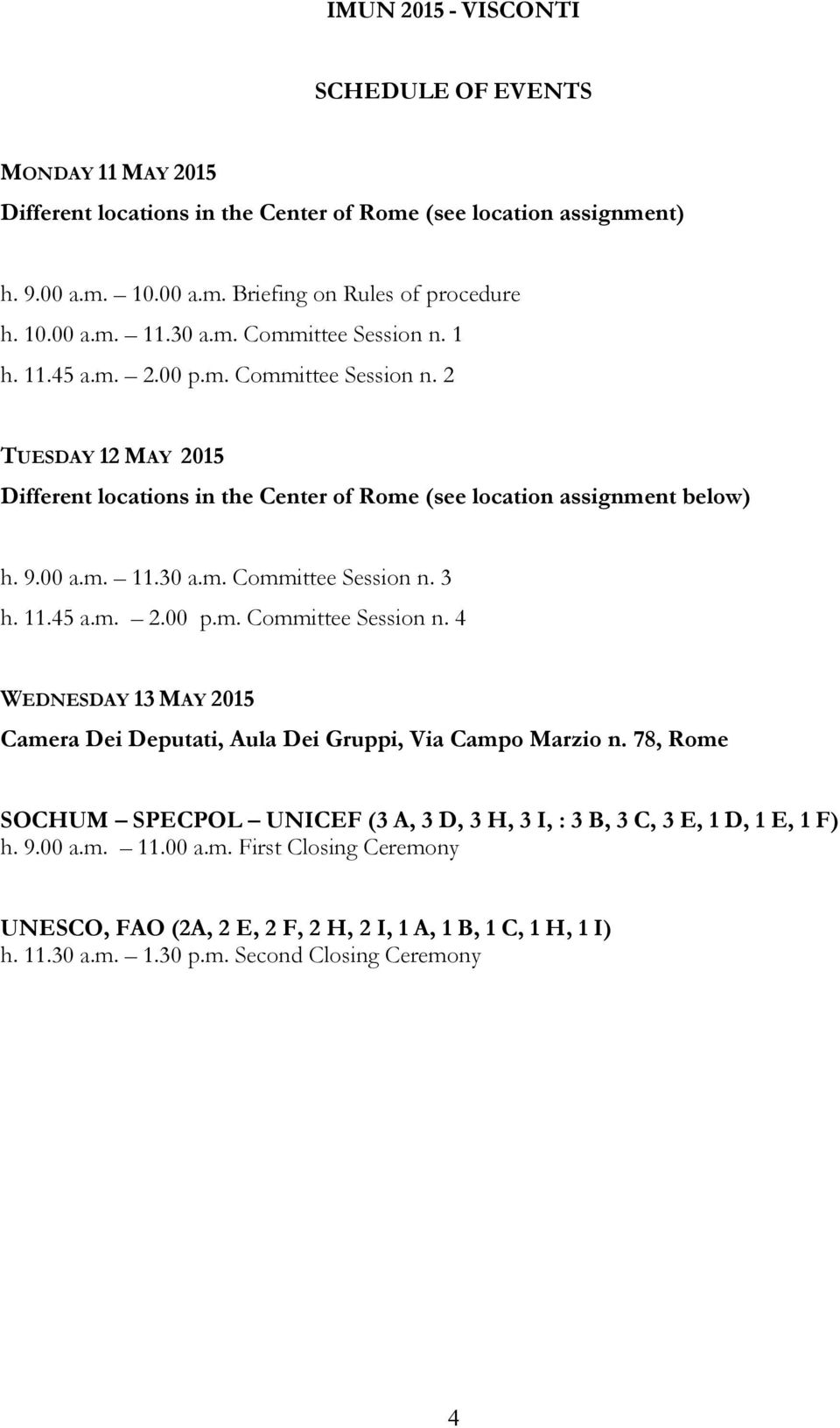 11.45 a.m. 2.00 p.m. Committee Session n. 4 WEDNESDAY 13 MAY 2015 Camera Dei Deputati, Aula Dei Gruppi, Via Campo Marzio n.