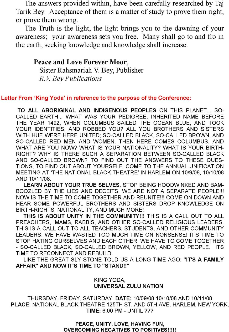 Peace and Love Forever Moor, Sister Rahsmariah V. Bey, Publisher R.V. Bey Publications Letter From King Yoda in reference to the purpose of the Conference: TO ALL ABORIGINAL AND INDIGENOUS PEOPLES ON THIS PLANET.