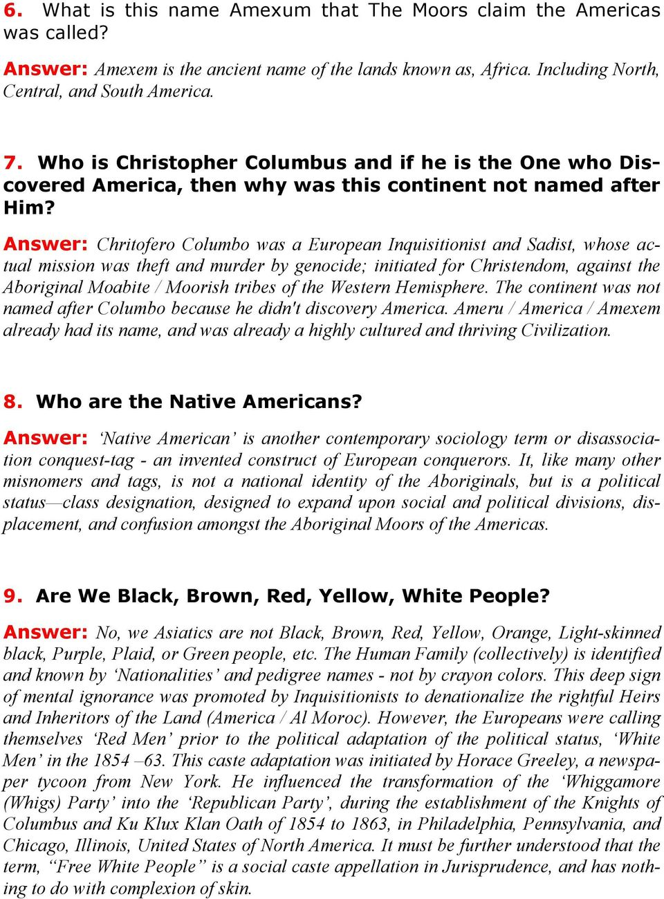 Answer: Chritofero Columbo was a European Inquisitionist and Sadist, whose actual mission was theft and murder by genocide; initiated for Christendom, against the Aboriginal Moabite / Moorish tribes