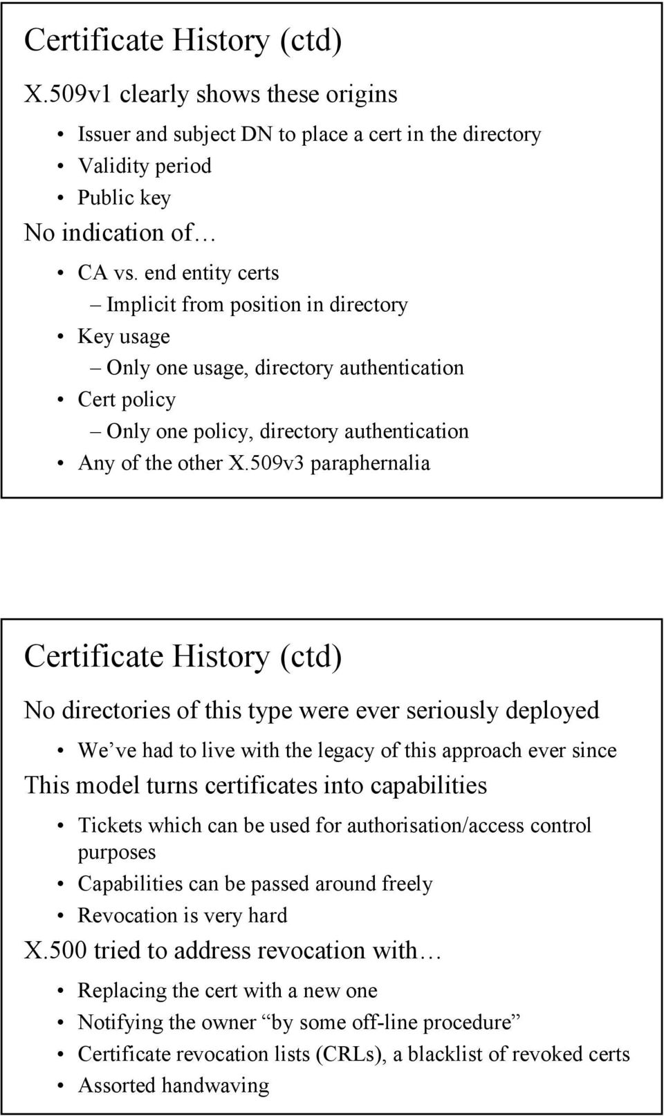 509v3 paraphernalia Certificate History (ctd) No directories of this type were ever seriously deployed We ve had to live with the legacy of this approach ever since This model turns certificates into