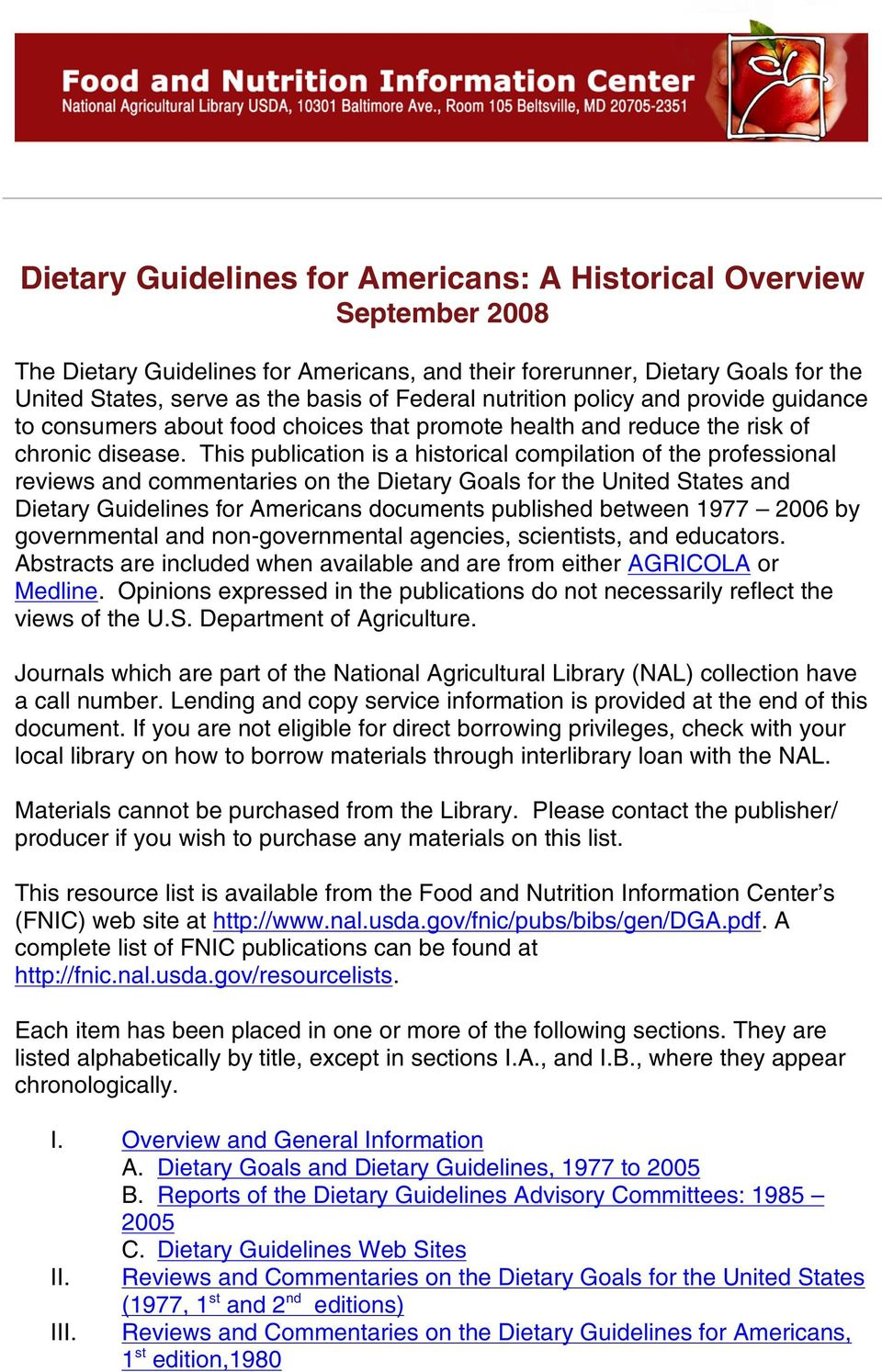 This publication is a historical compilation of the professional reviews and commentaries on the Dietary Goals for the United States and Dietary Guidelines for Americans documents published between