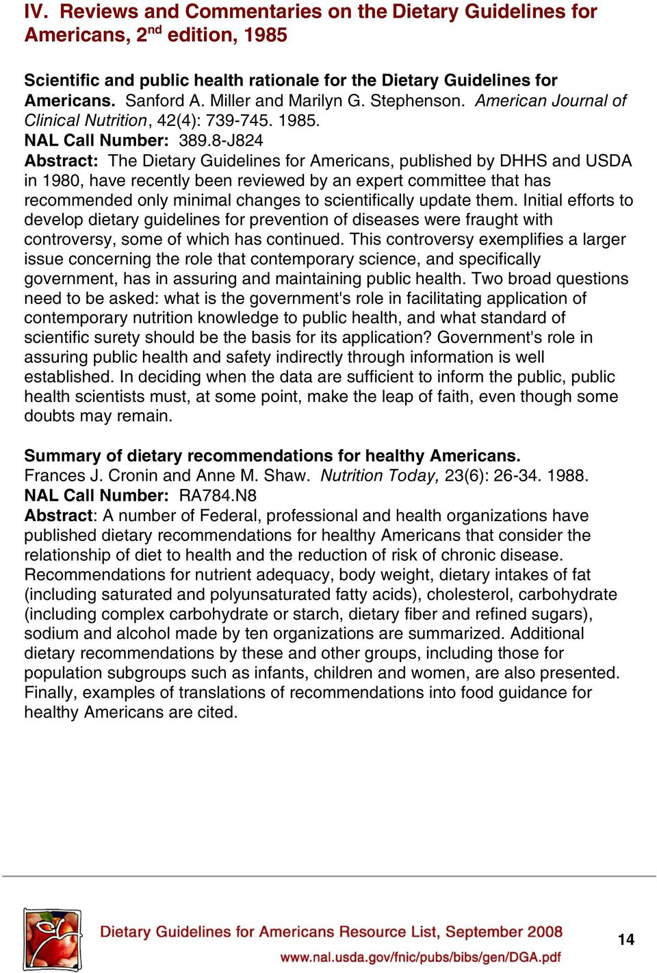 8-J824 Abstract: The Dietary Guidelines for Americans, published by DHHS and USDA in 1980, have recently been reviewed by an expert committee that has recommended only minimal changes to