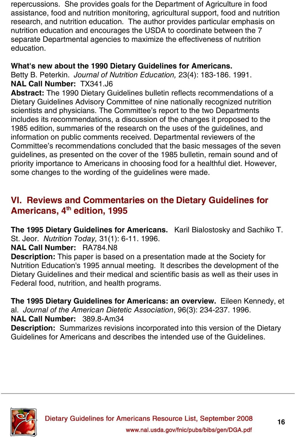 What's new about the 1990 Dietary Guidelines for Americans. Betty B. Peterkin. Journal of Nutrition Education, 23(4): 183-186. 1991. NAL Call Number: TX341.