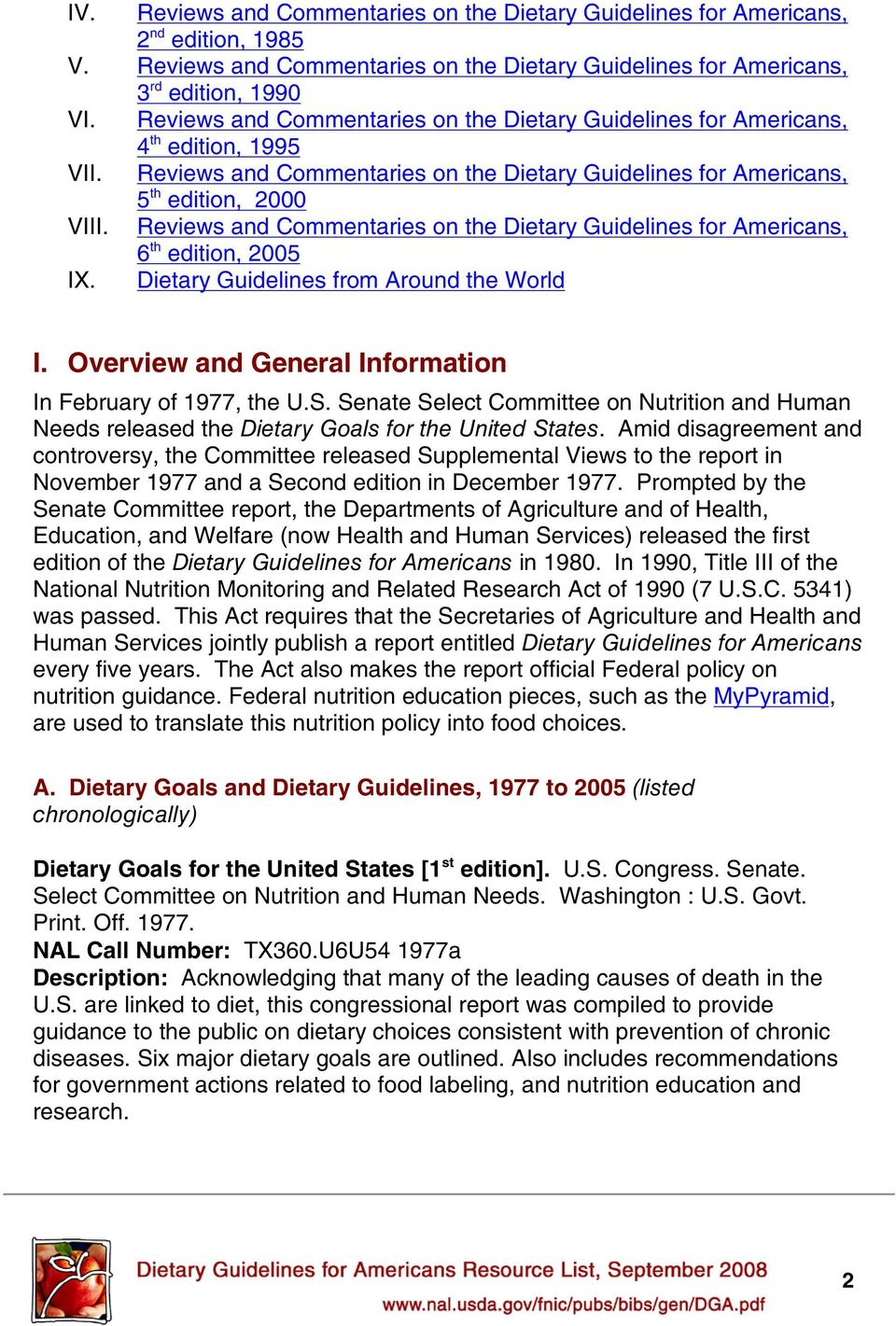 Reviews and Commentaries on the Dietary Guidelines for Americans, 6 th edition, 2005 IX. Dietary Guidelines from Around the World I. Overview and General Information In February of 1977, the U.S.