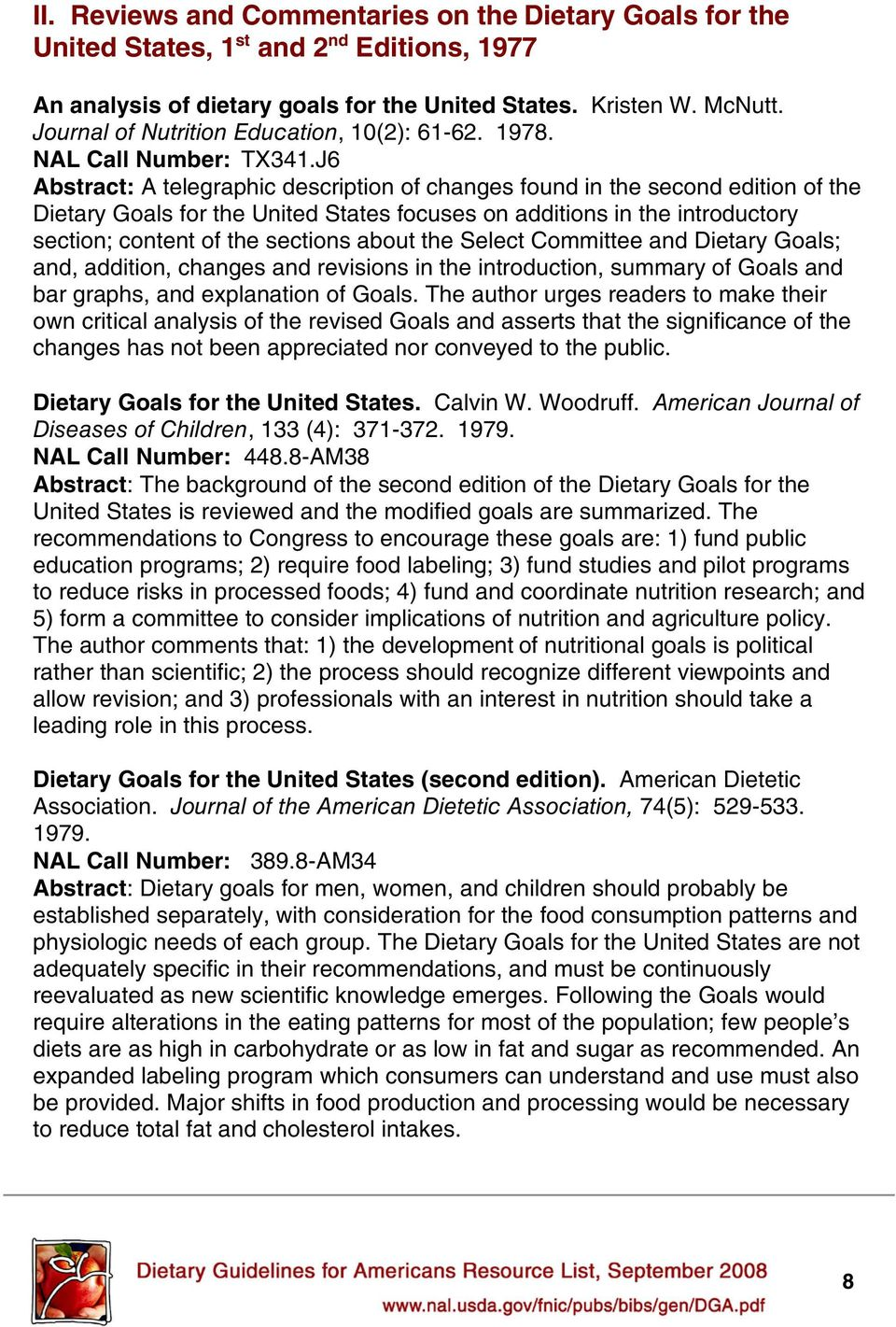 J6 Abstract: A telegraphic description of changes found in the second edition of the Dietary Goals for the United States focuses on additions in the introductory section; content of the sections