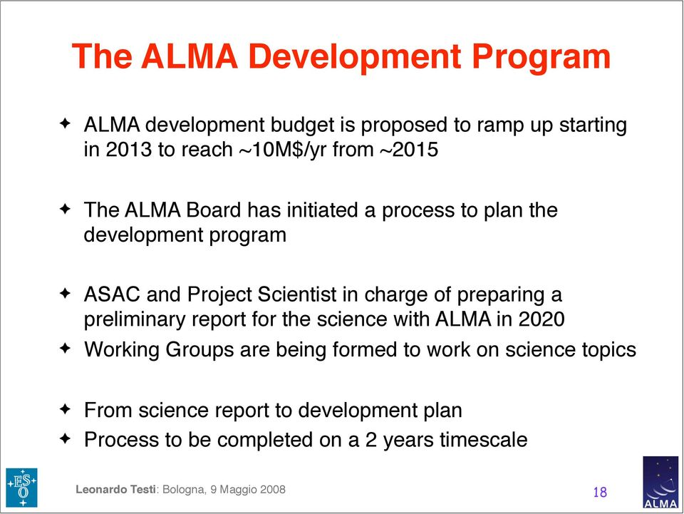 charge of preparing a preliminary report for the science with ALMA in 2020 Working Groups are being formed to