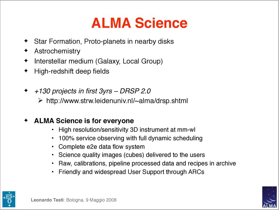shtml ALMA Science is for everyone High resolution/sensitivity 3D instrument at mm-wl 100% service observing with full dynamic scheduling