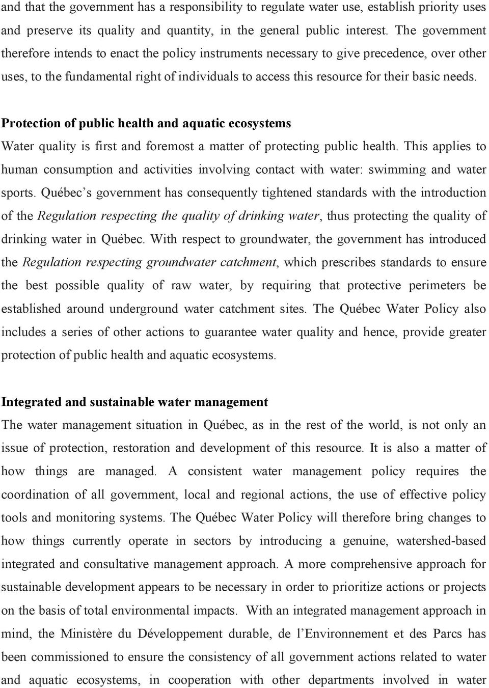 Protection of public health and aquatic ecosystems Water quality is first and foremost a matter of protecting public health.