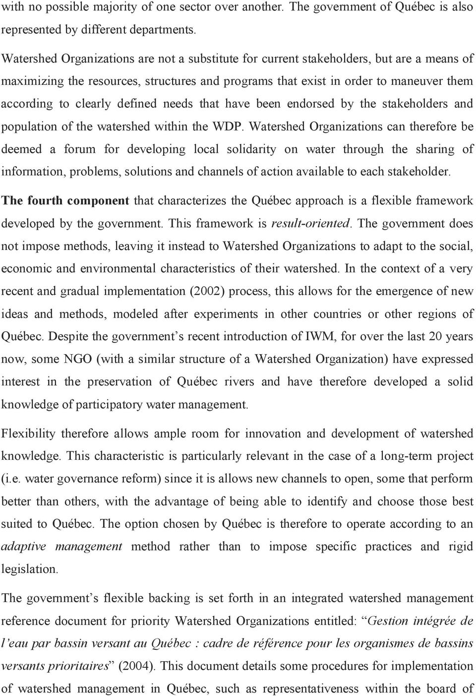 defined needs that have been endorsed by the stakeholders and population of the watershed within the WDP.