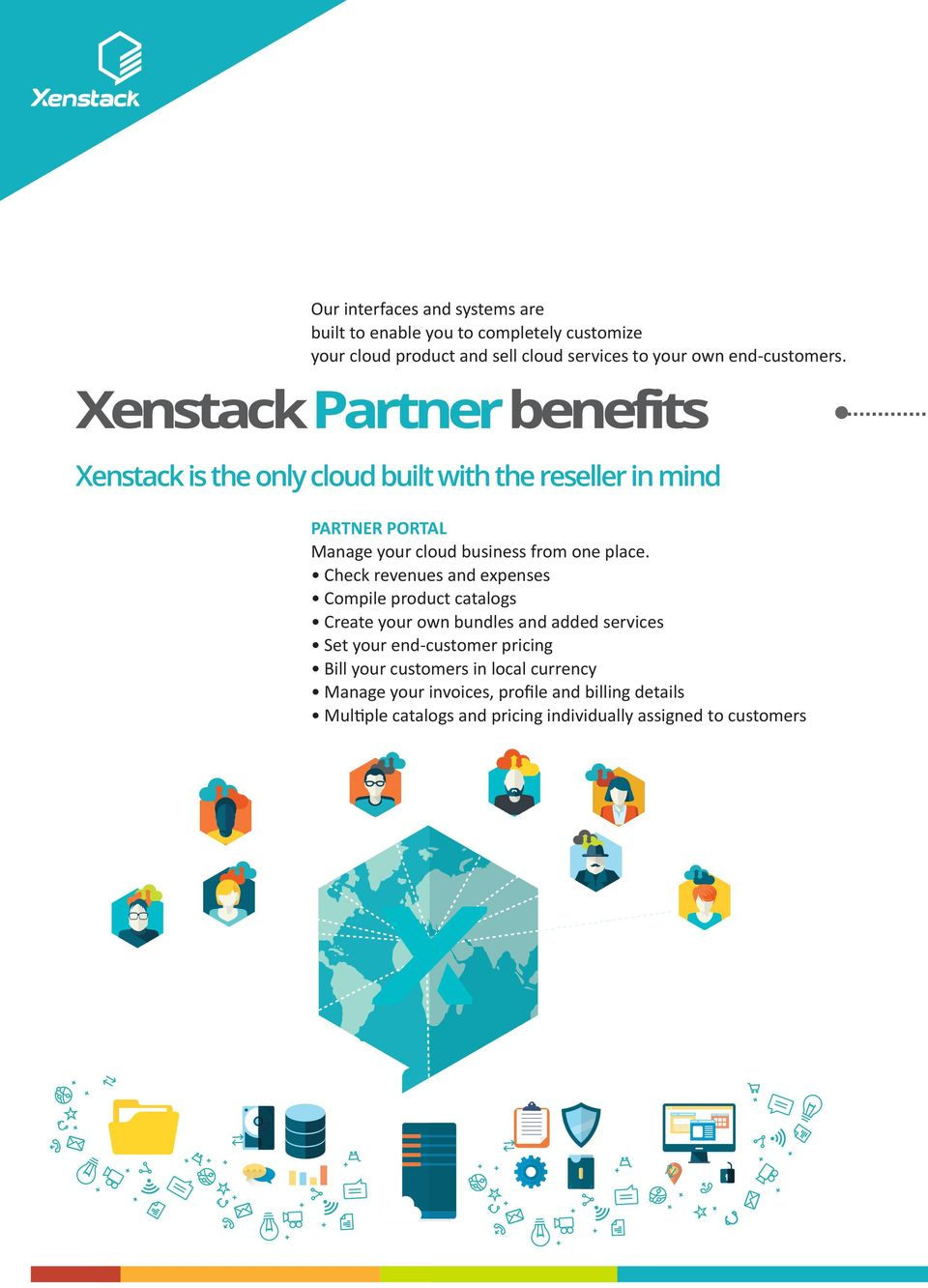 Xenstack Partner benefits Xenstack is the only cloud built with the reseller in mind PARTNER PORTAL Manage your cloud business from one place.