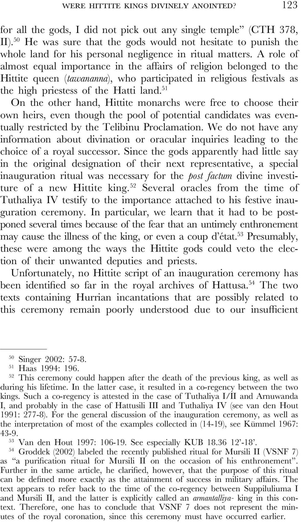 A role of almost equal importance in the affairs of religion belonged to the Hittite queen (tawananna), who participated in religious festivals as the high priestess of the Hatti land.