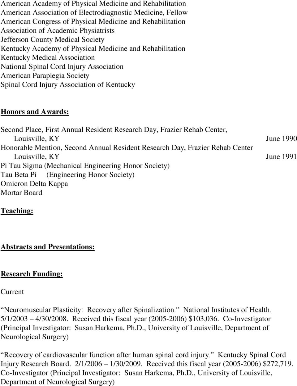 Spinal Cord Injury Association of Kentucky Honors and Awards: Second Place, First Annual Resident Research Day, Frazier Rehab Center, Louisville, KY June 1990 Honorable Mention, Second Annual
