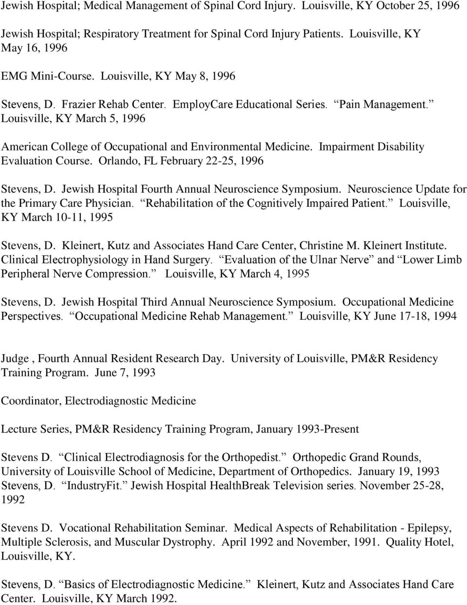 Louisville, KY March 5, 1996 American College of Occupational and Environmental Medicine. Impairment Disability Evaluation Course. Orlando, FL February 22-25, 1996 Stevens, D.