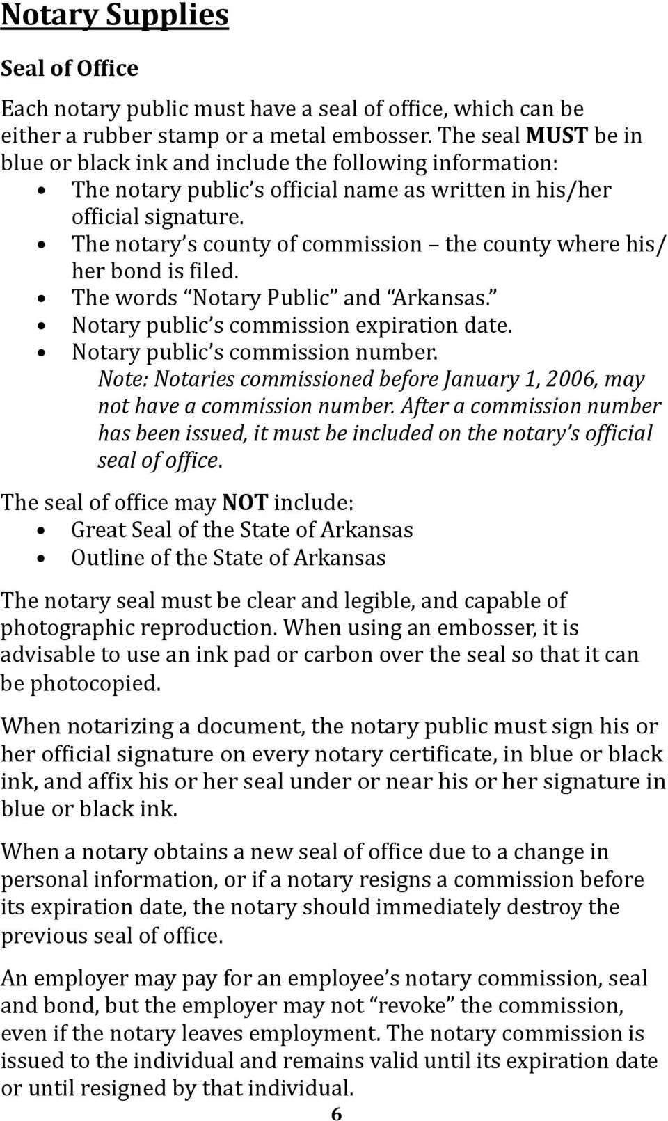 The notary s county of commission the county where his/ her bond is filed. The words Notary Public and Arkansas. Notary public s commission expiration date. Notary public s commission number.