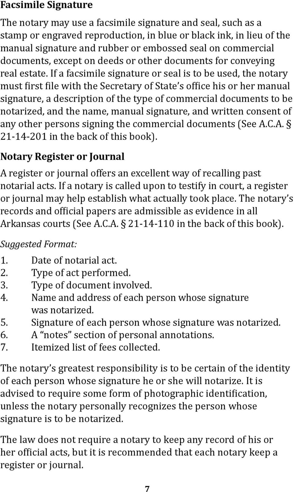 If a facsimile signature or seal is to be used, the notary must first file with the Secretary of State s office his or her manual signature, a description of the type of commercial documents to be