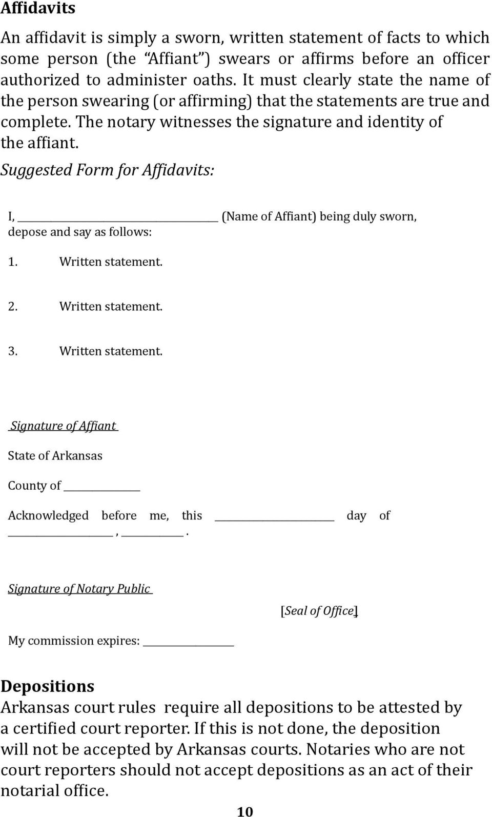 Suggested Form for Affidavits: I, (Name of Affiant) being duly sworn, depose and say as follows: 1. Written statement.