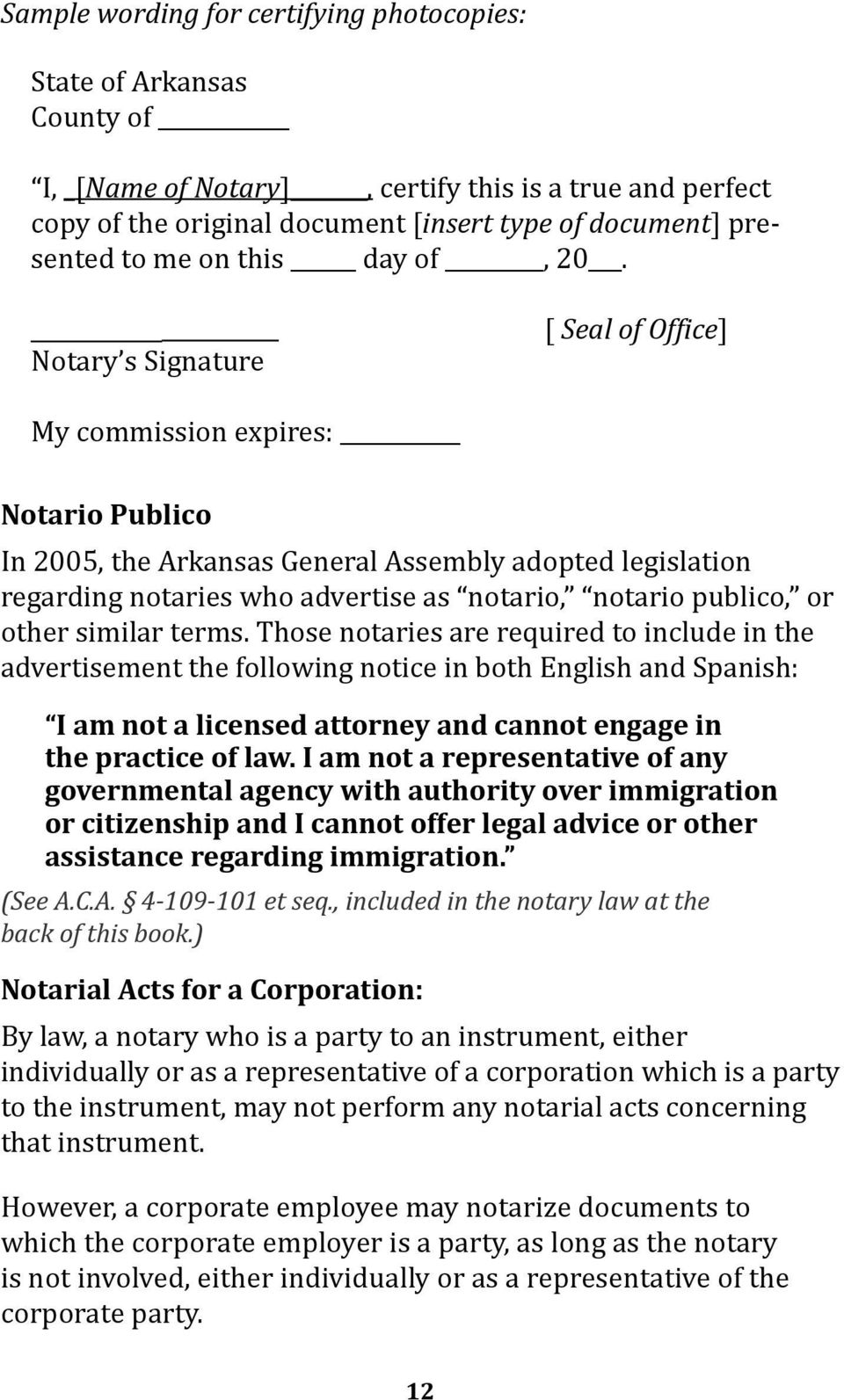 Notary s Signature [ Seal of Office] My commission expires: Notario Publico In 2005, the Arkansas General Assembly adopted legislation regarding notaries who advertise as notario, notario publico, or