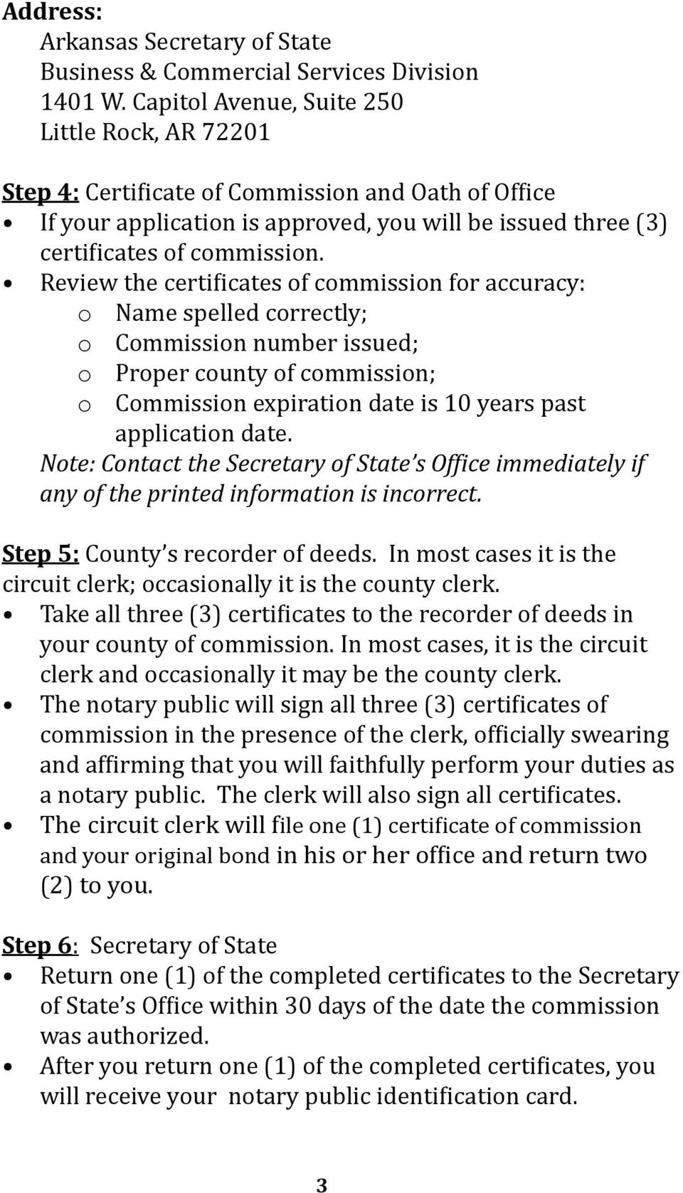 Review the certificates of commission for accuracy: o Name spelled correctly; o Commission number issued; o Proper county of commission; o Commission expiration date is 10 years past application date.