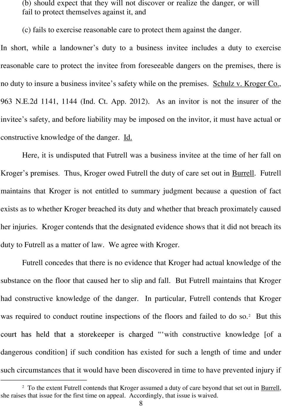 business invitee s safety while on the premises. Schulz v. Kroger Co., 963 N.E.2d 1141, 1144 (Ind. Ct. App. 2012).