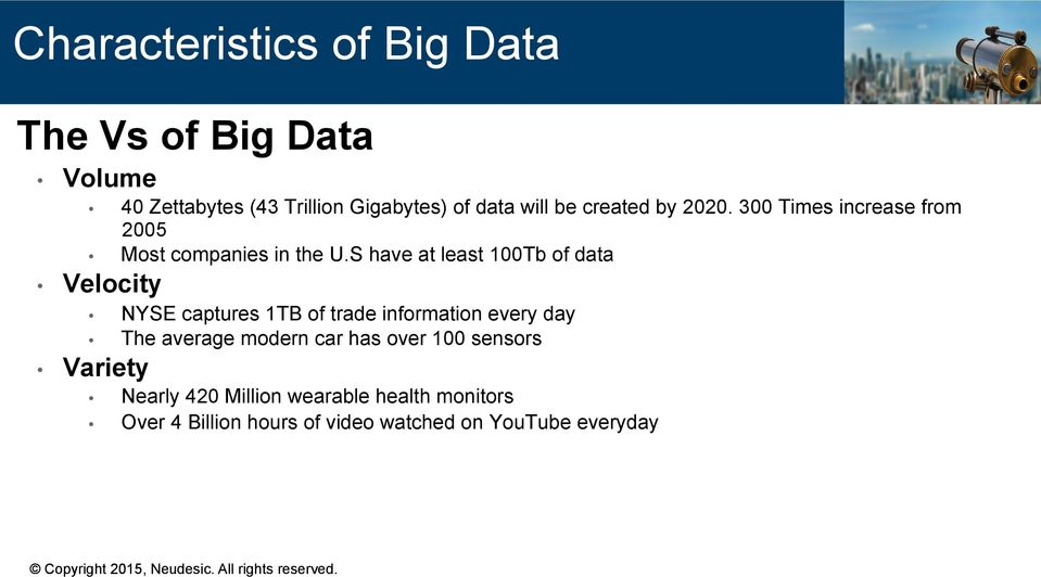 S have at least 100Tb of data Velocity NYSE captures 1TB of trade information every day The average