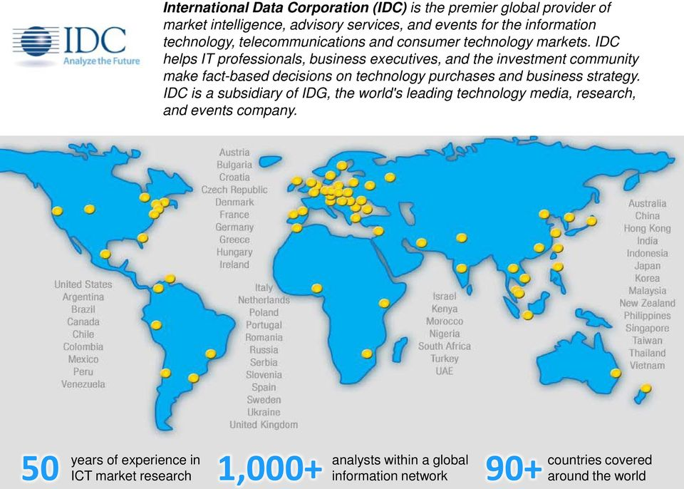 IDC helps IT professionals, business executives, and the investment community make fact-based decisions on technology purchases and business