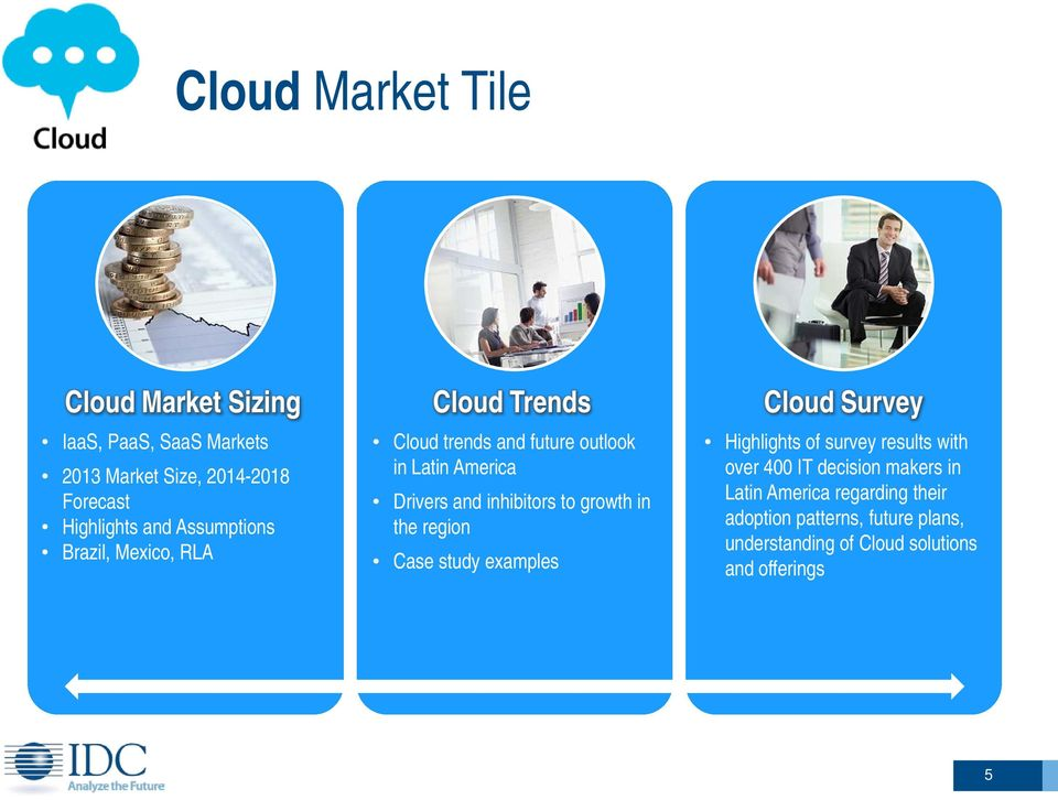 to growth in the region Case study examples Cloud Survey Highlights of survey results with over 400 IT decision