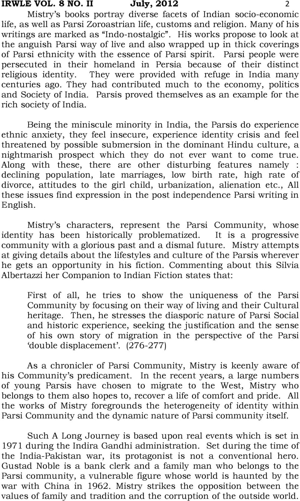 His works propose to look at the anguish Parsi way of live and also wrapped up in thick coverings of Parsi ethnicity with the essence of Parsi spirit.