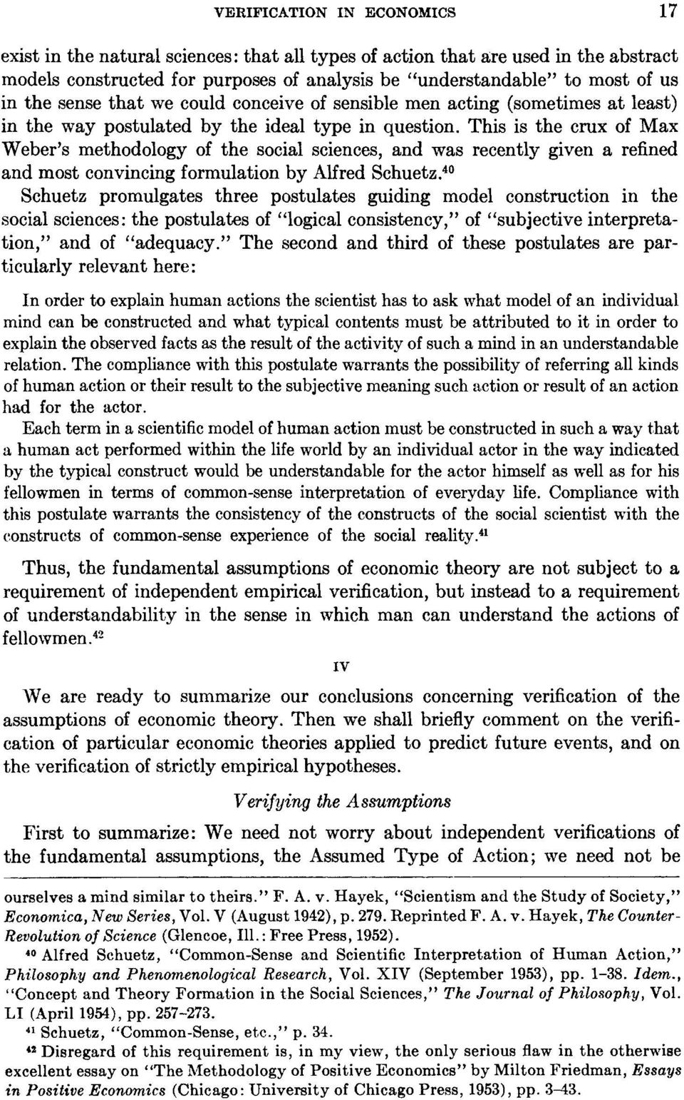 This is the crux of Max Weber's methodology of the social sciences, and was recently given a refined and most convincing formulation by Alfred Schuetz.