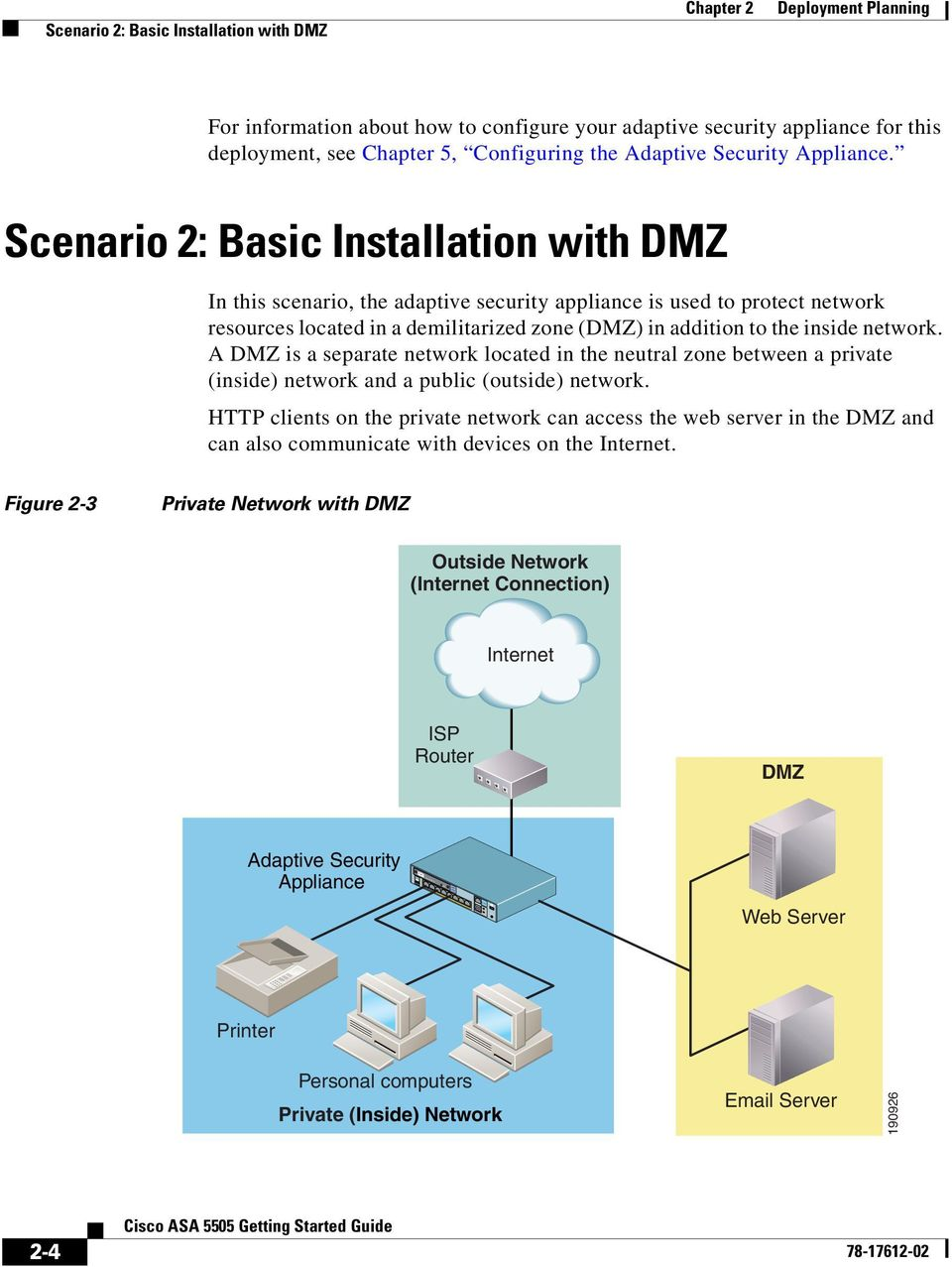 Scenario 2: Basic Installation with DMZ In this scenario, the adaptive security appliance is used to protect network resources located in a demilitarized zone (DMZ) in addition to the inside network.