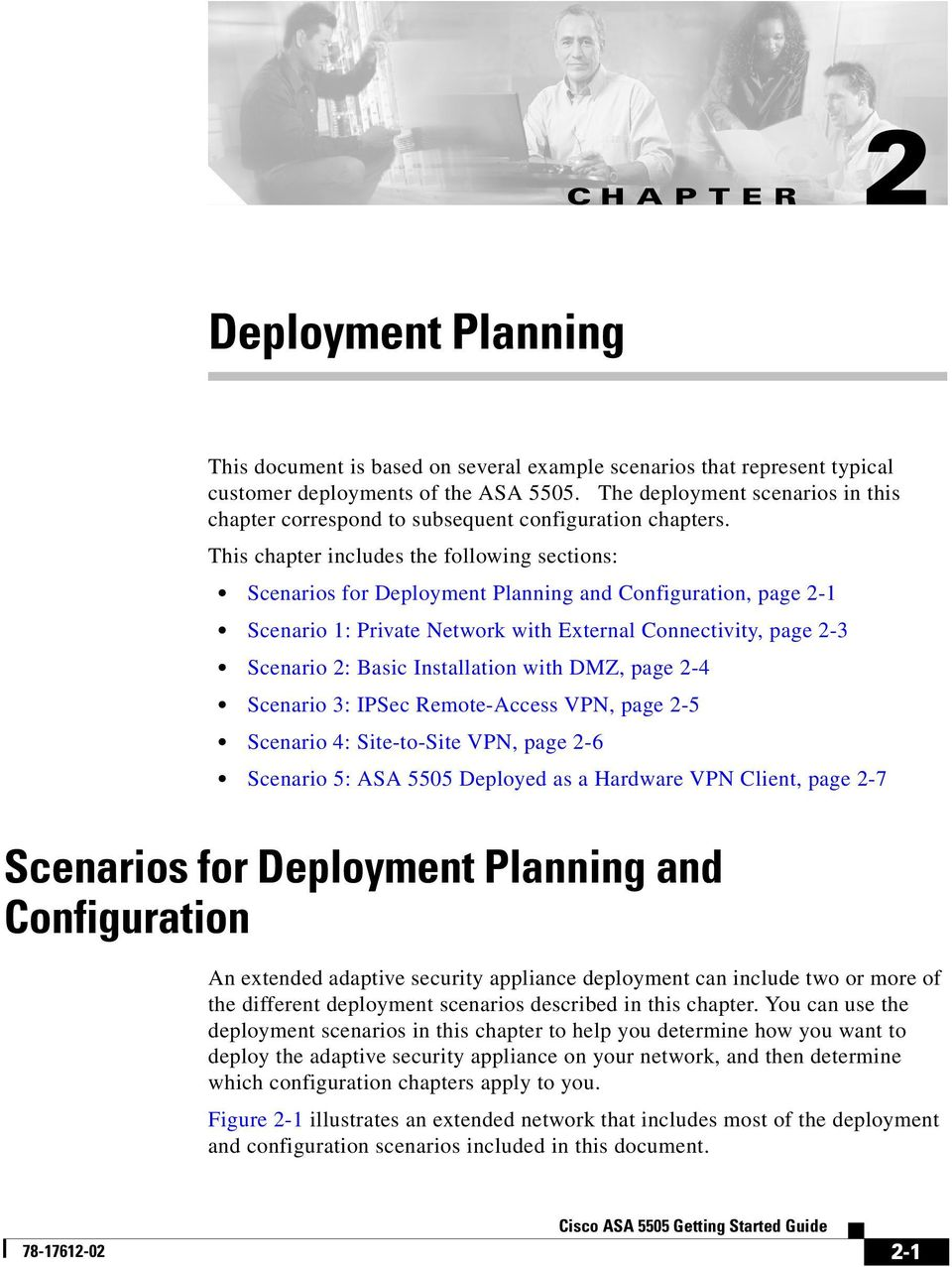 This chapter includes the following sections: Scenarios for Deployment Planning and Configuration, page 2-1 Scenario 1: Private Network with External Connectivity, page 2-3 Scenario 2: Basic