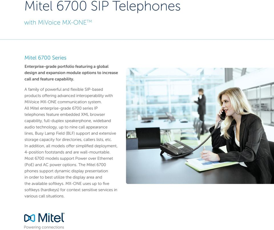 All Mitel enterprise-grade 6700 series IP telephones feature embedded XML browser capability, full-duplex speakerphone, wideband audio technology, up to nine call appearance lines, Busy Lamp Field
