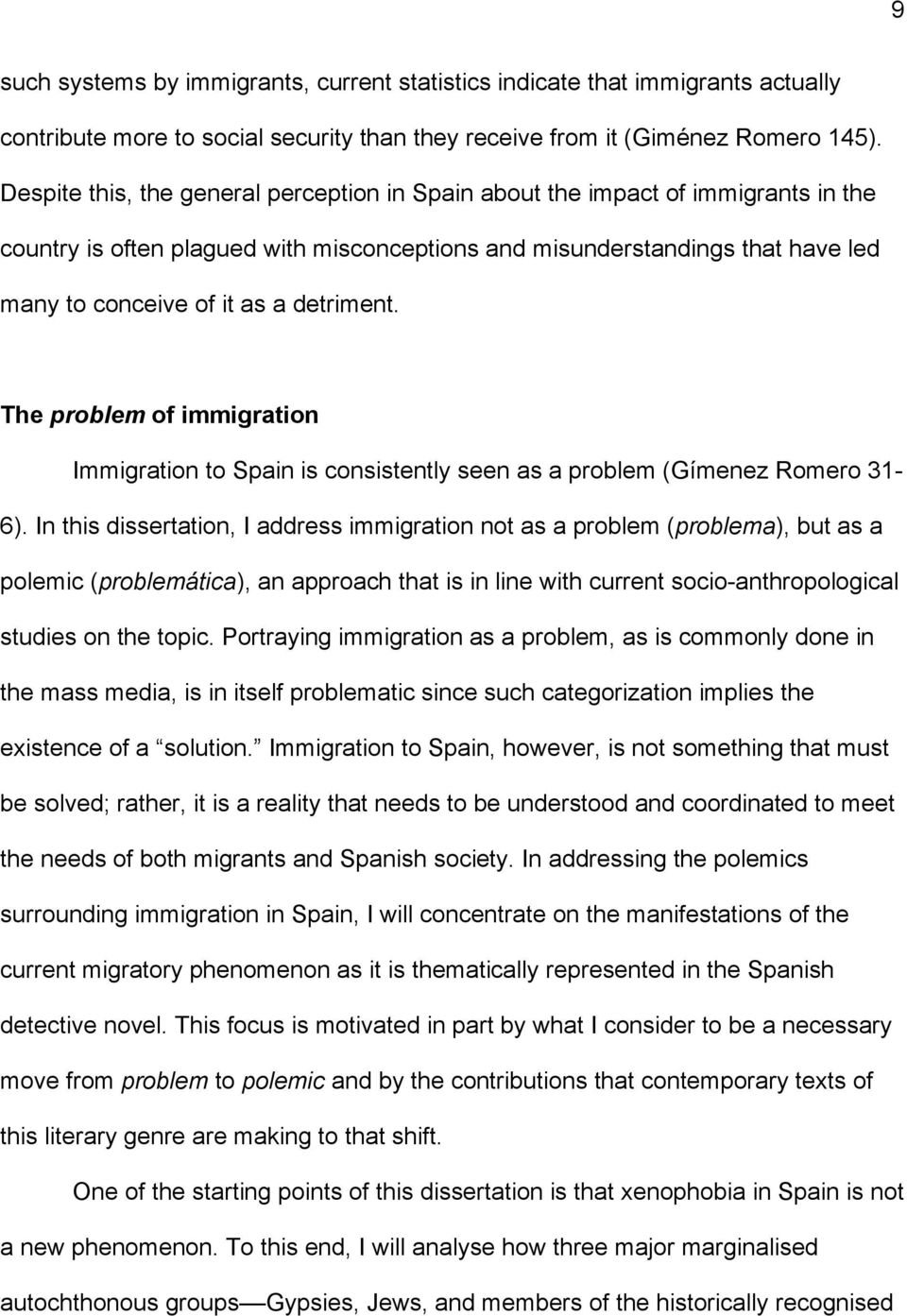 detriment. The problem of immigration Immigration to Spain is consistently seen as a problem (Gímenez Romero 31-6).