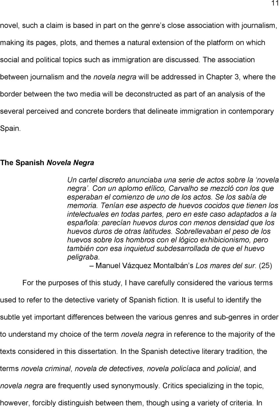 The association between journalism and the novela negra will be addressed in Chapter 3, where the border between the two media will be deconstructed as part of an analysis of the several perceived