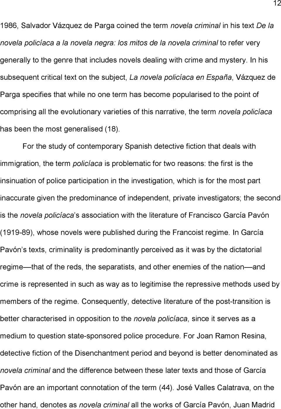 In his subsequent critical text on the subject, La novela policíaca en España, Vázquez de Parga specifies that while no one term has become popularised to the point of comprising all the evolutionary