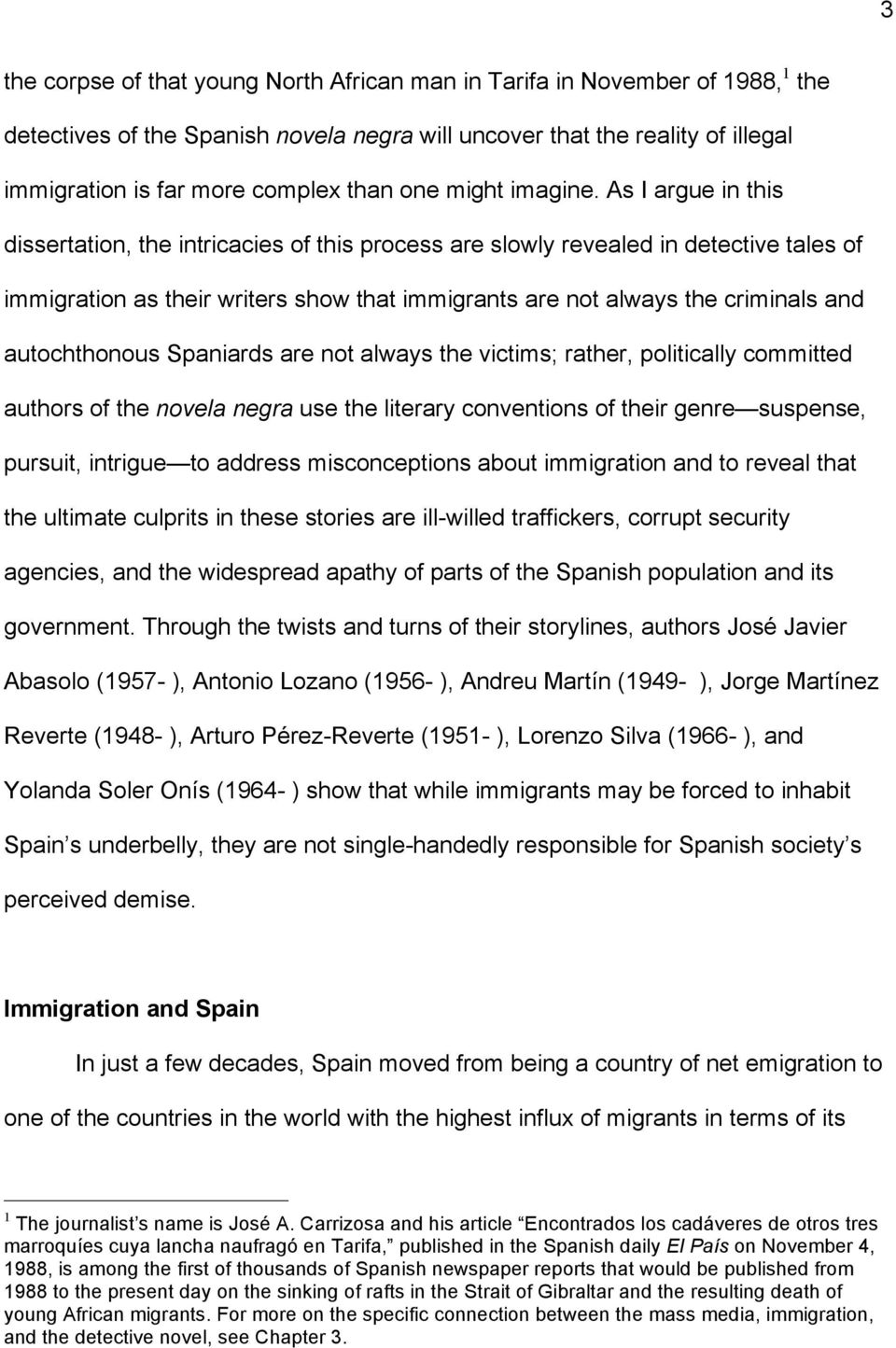 As I argue in this dissertation, the intricacies of this process are slowly revealed in detective tales of immigration as their writers show that immigrants are not always the criminals and