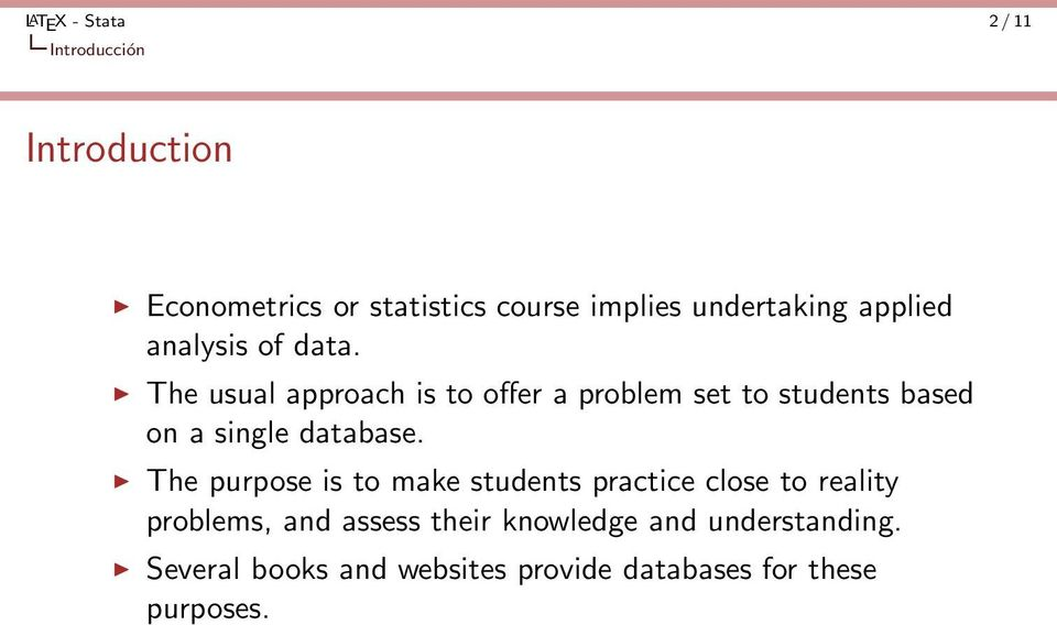 The usual approach is to offer a problem set to students based on a single database.