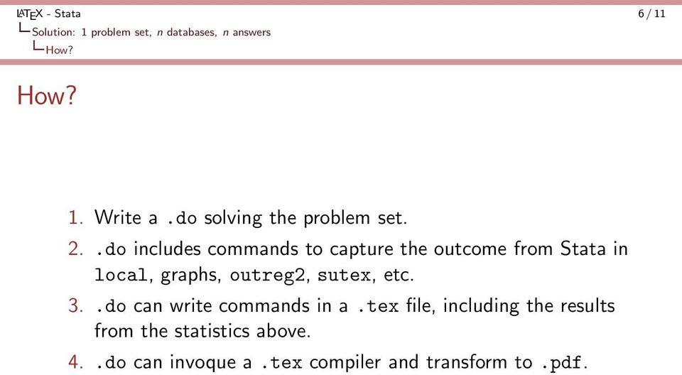 .do includes commands to capture the outcome from Stata in local, graphs, outreg2,