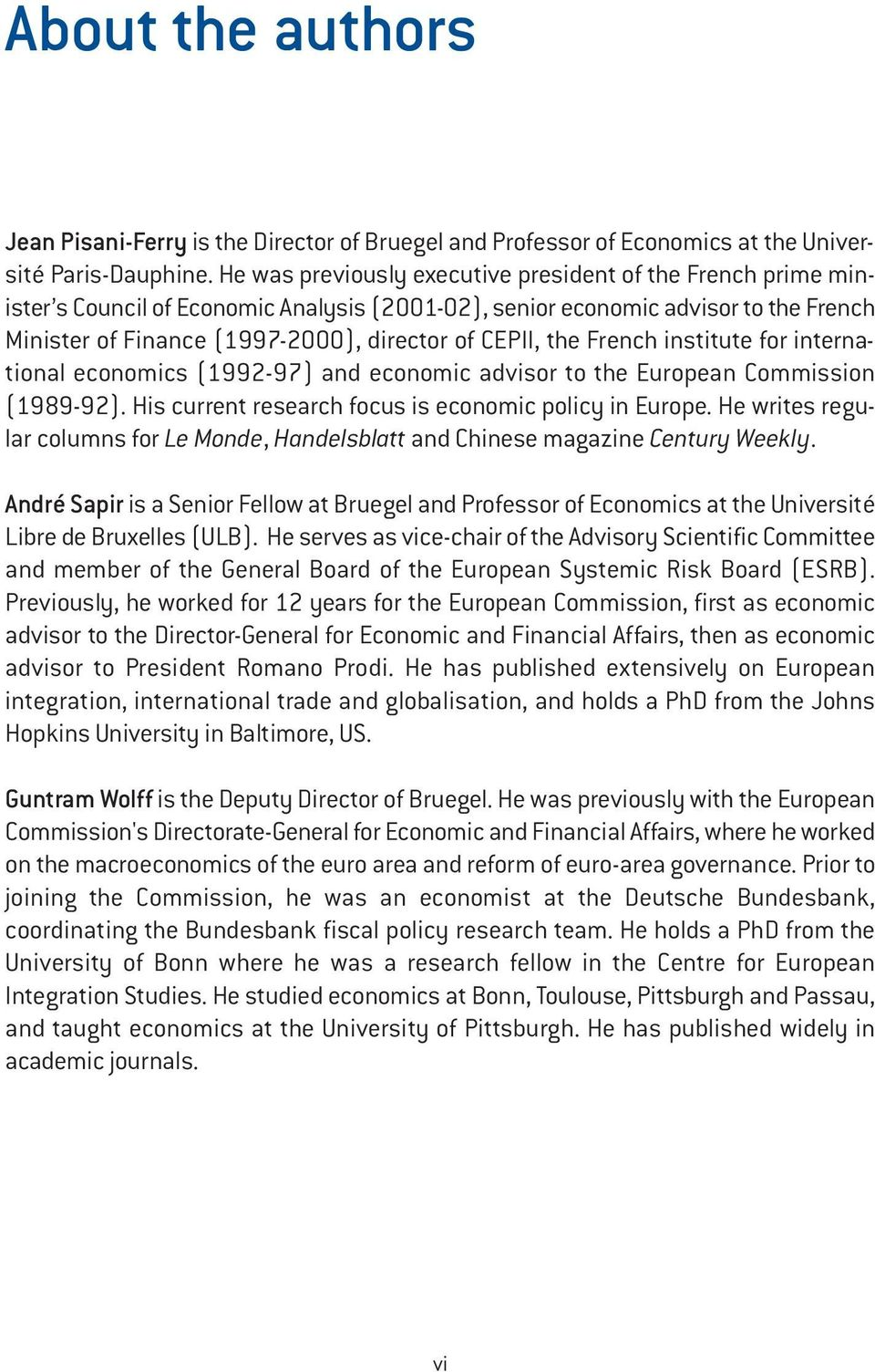 the French institute for international economics (1992-97) and economic advisor to the European Commission (1989-92). His current research focus is economic policy in Europe.