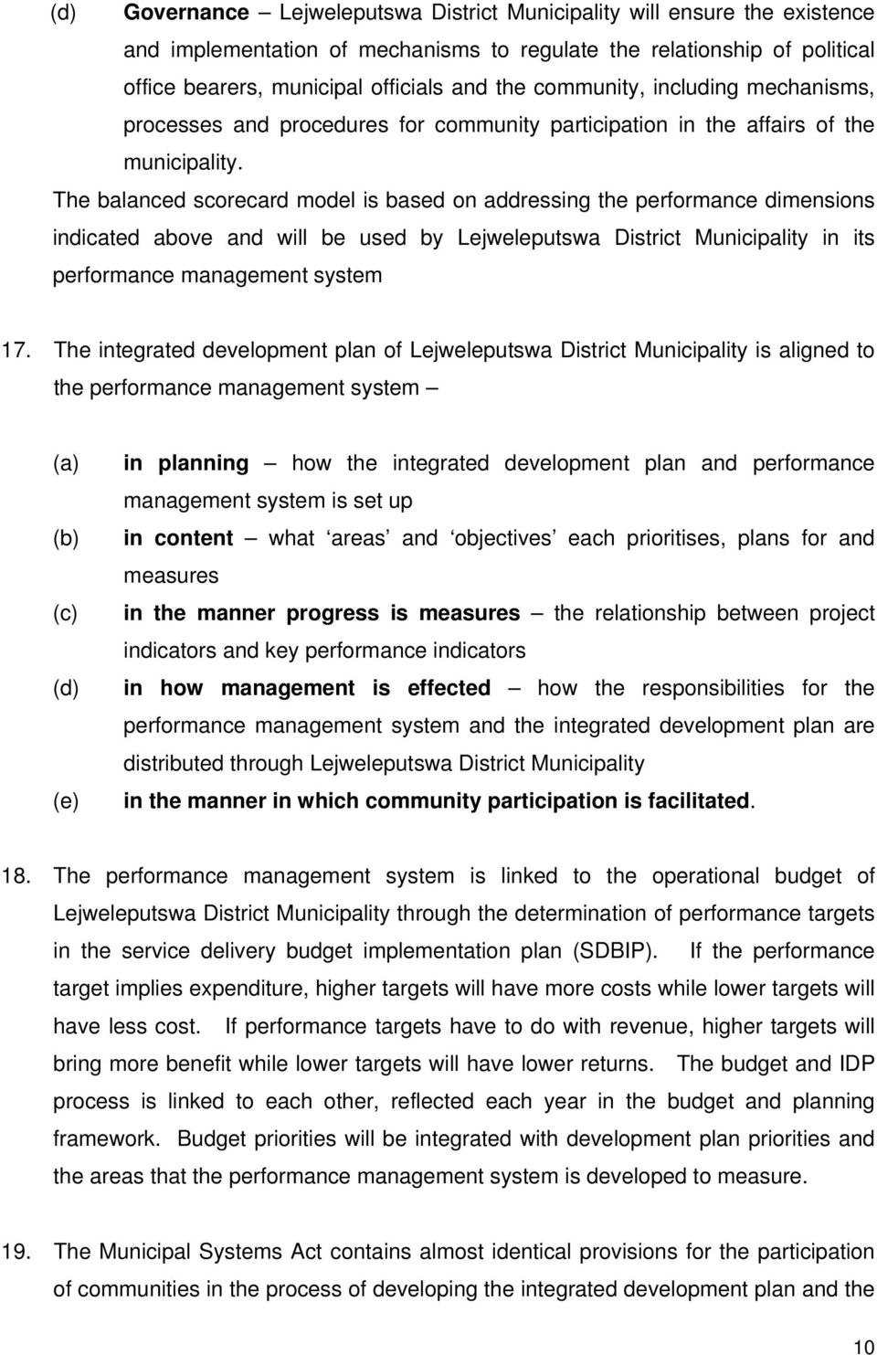 The balanced scorecard model is based on addressing the performance dimensions indicated above and will be used by Lejweleputswa District Municipality in its performance management system 17.