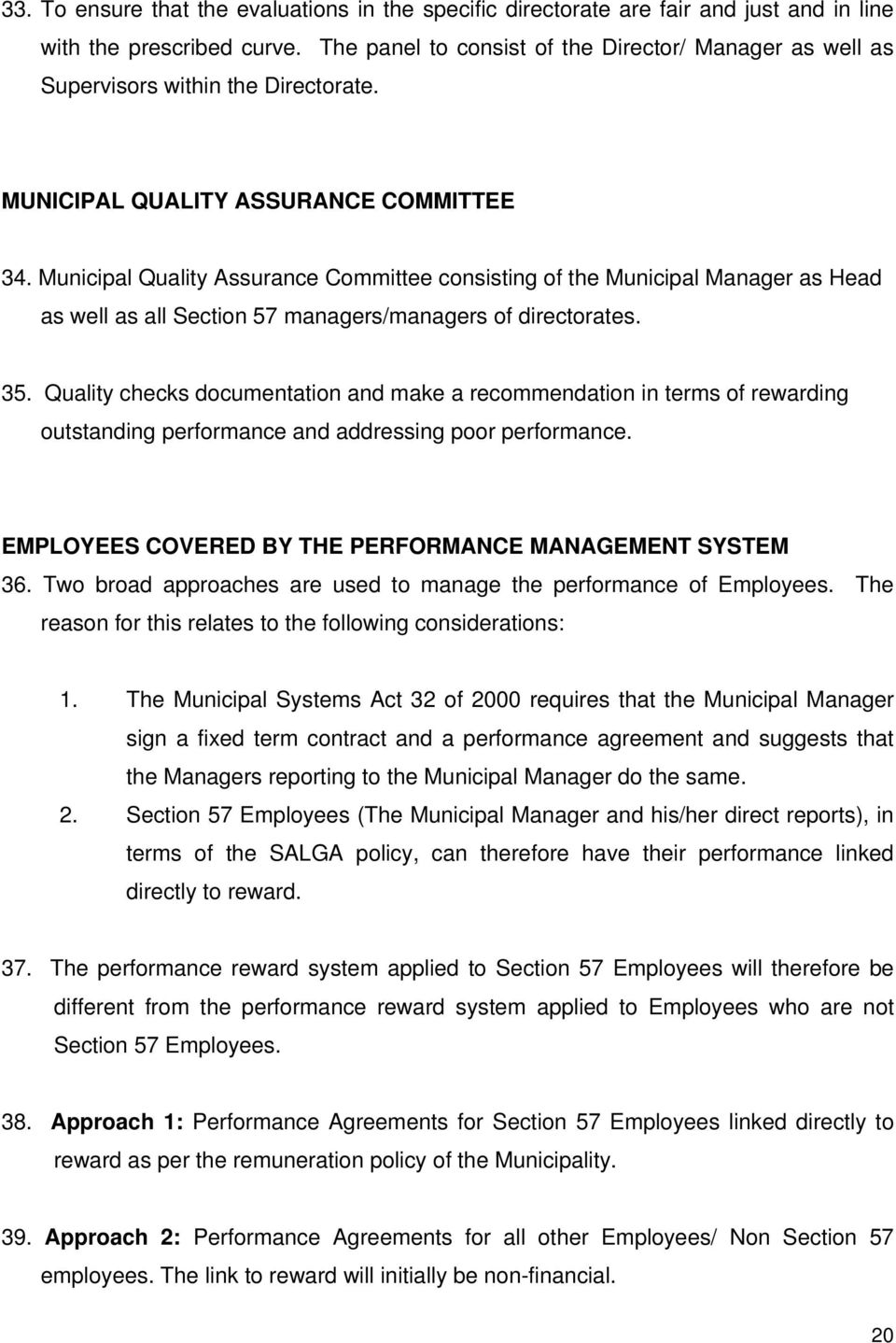 Municipal Quality Assurance Committee consisting of the Municipal Manager as Head as well as all Section 57 managers/managers of directorates. 35.