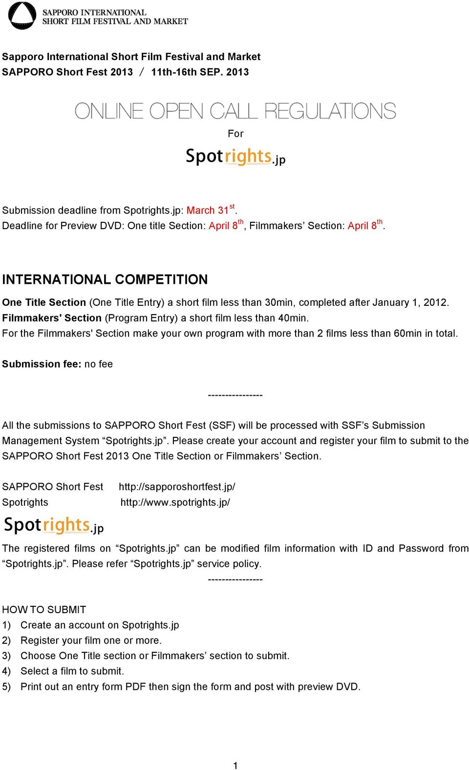 INTERNATIONAL COMPETITION One Title Section (One Title Entry) a short film less than 30min, completed after January 1, 2012. Filmmakers' Section (Program Entry) a short film less than 40min.
