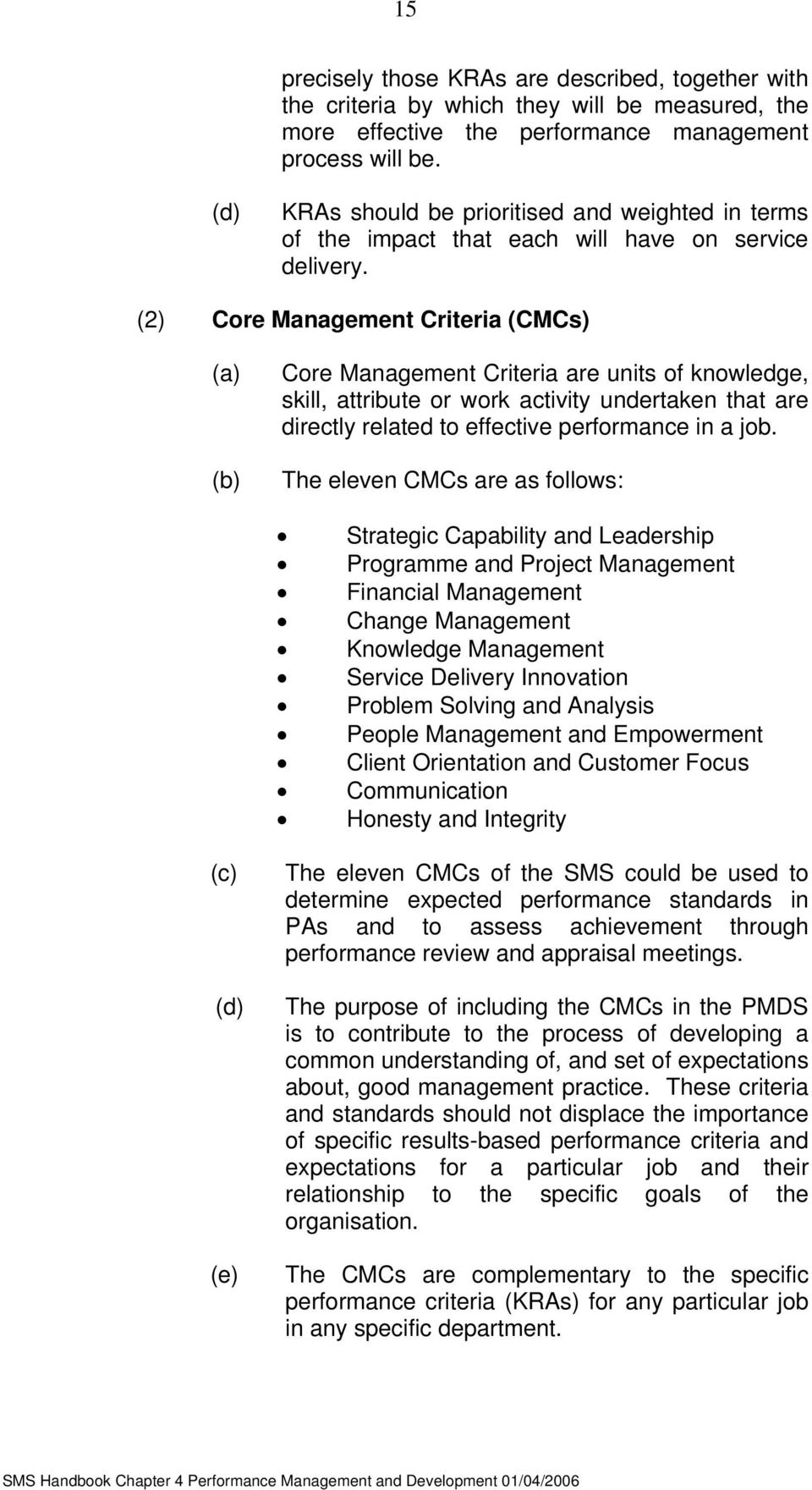 (2) Core Management Criteria (CMCs) Core Management Criteria are units of knowledge, skill, attribute or work activity undertaken that are directly related to effective performance in a job.