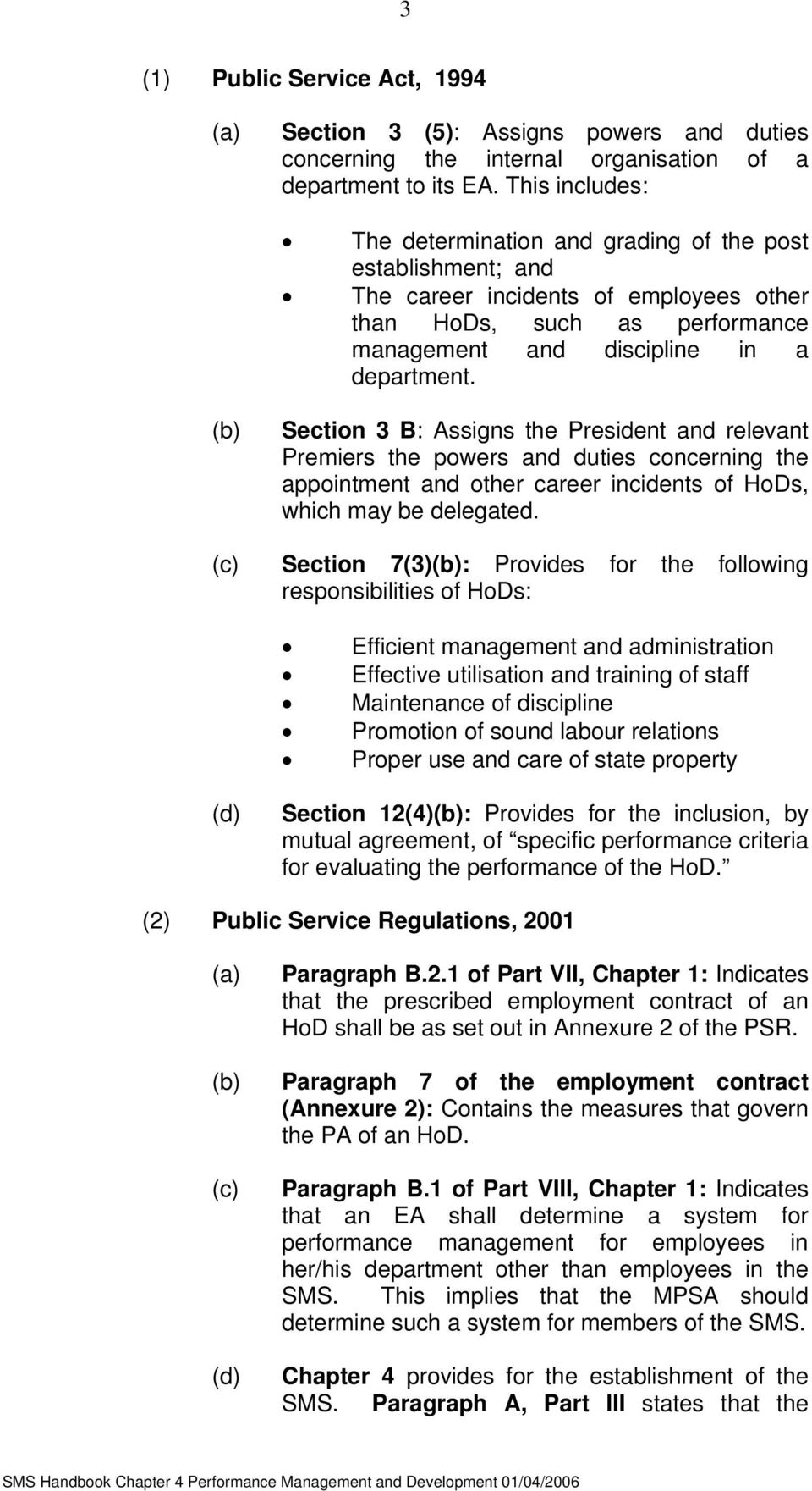 Section 3 B: Assigns the President and relevant Premiers the powers and duties concerning the appointment and other career incidents of HoDs, which may be delegated.