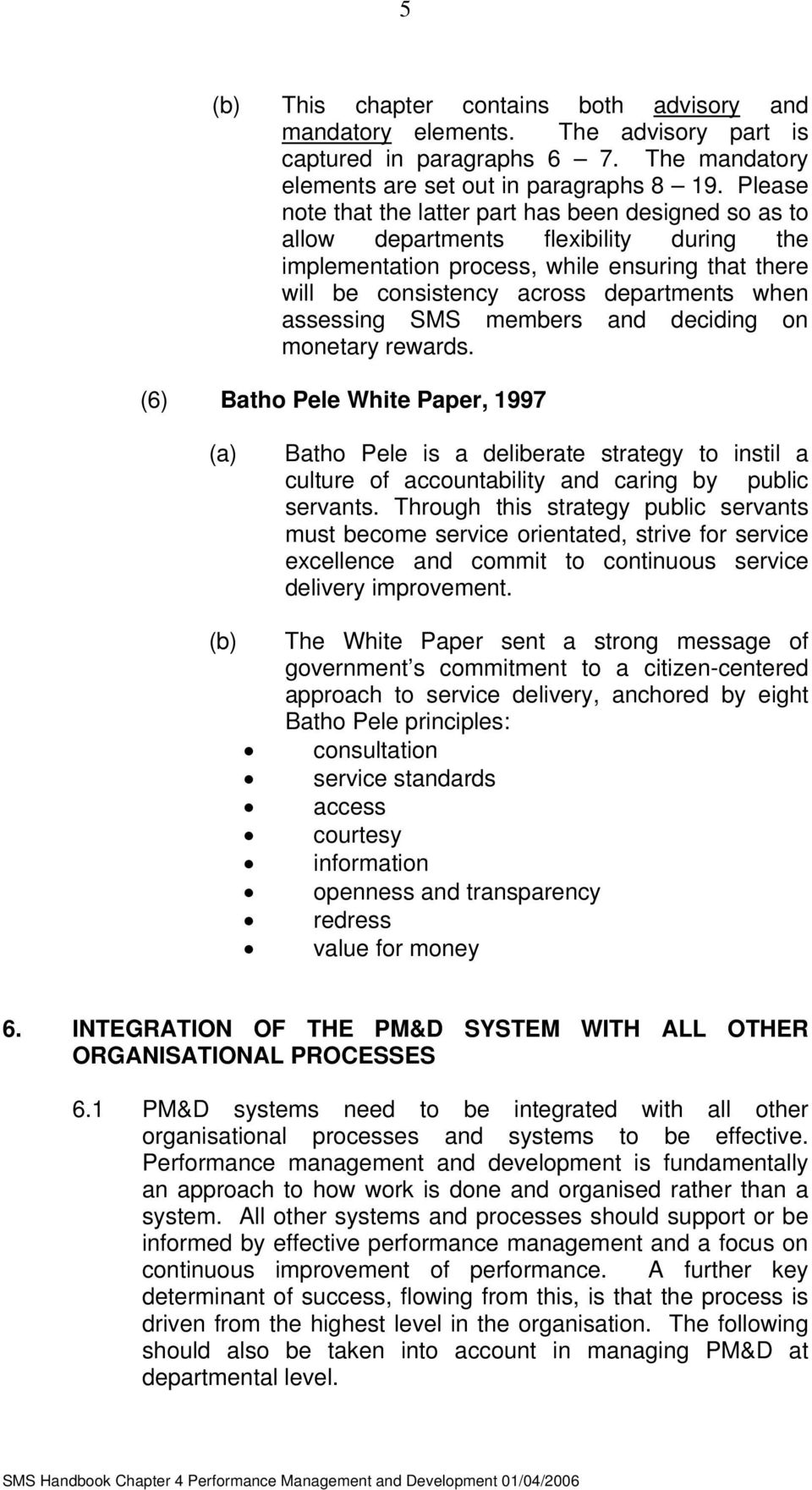 assessing SMS members and deciding on monetary rewards. (6) Batho Pele White Paper, 1997 Batho Pele is a deliberate strategy to instil a culture of accountability and caring by public servants.