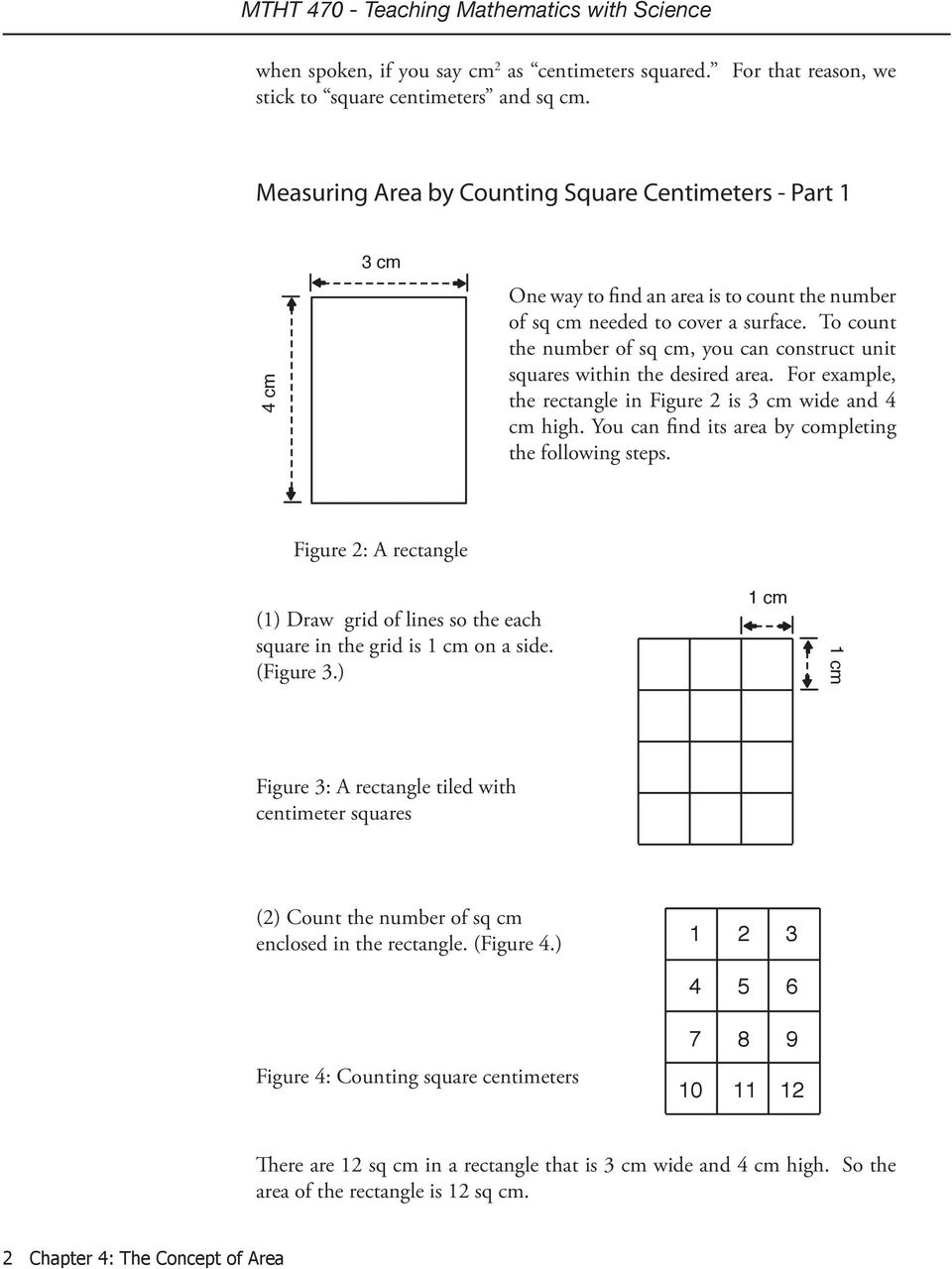 To count the number of sq cm, you can construct unit squares within the desired area. For example, the rectangle in Figure 2 is 3 cm wide and 4 cm high.